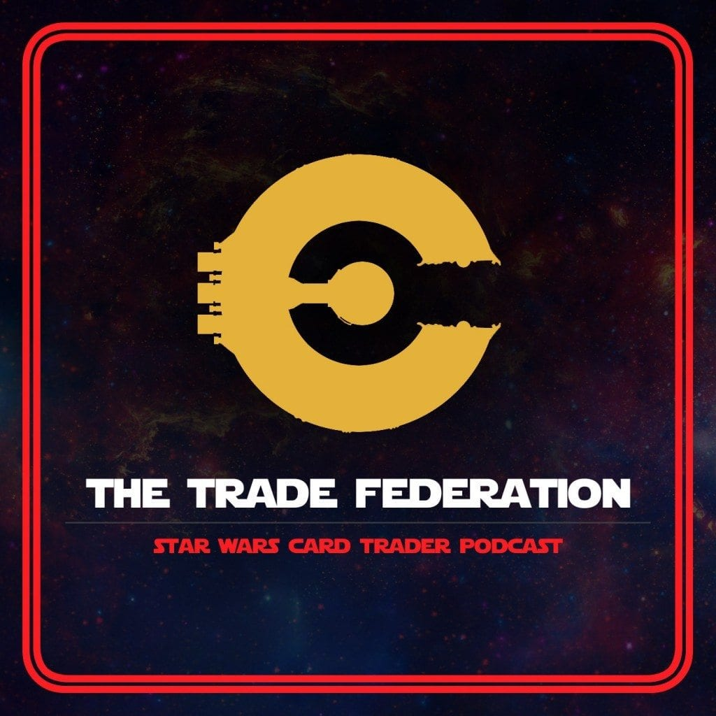 Star Wars Card Trader, The Trade Federation podcast