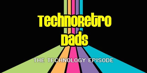 TechnoRetro Dads: The Technology Episode