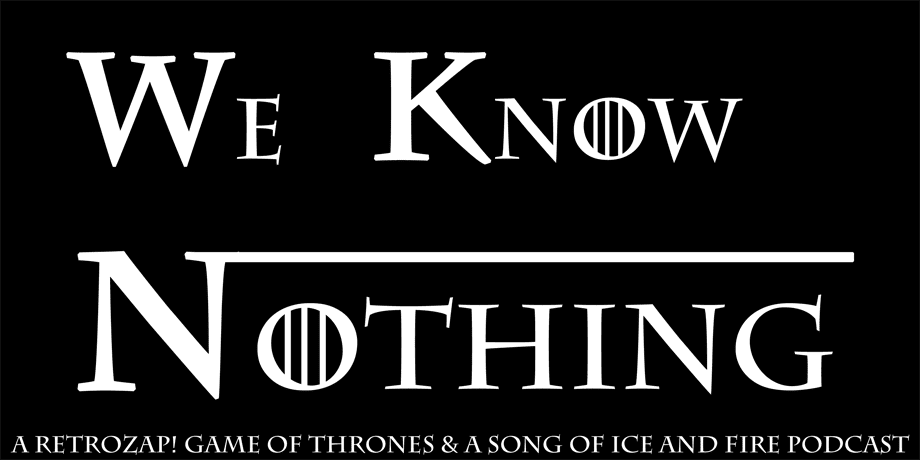 We Know Nothing podcast, Game of Thrones