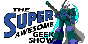 super awesome geek show