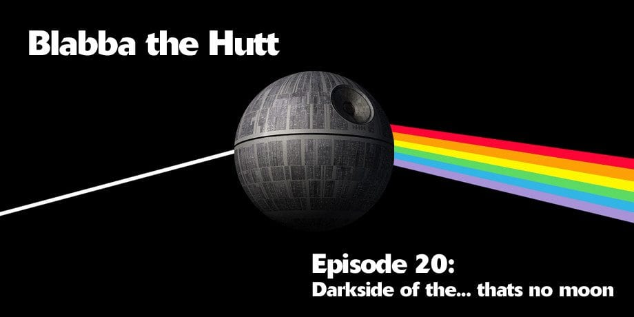 Blabba the Hutt #20: Dark Side of...That's no moon