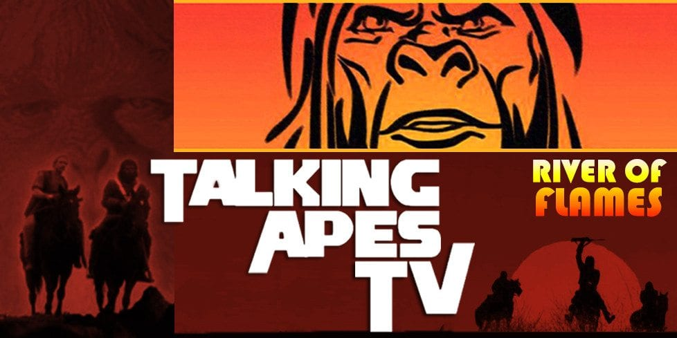 Talking Apes TV: River of Flames