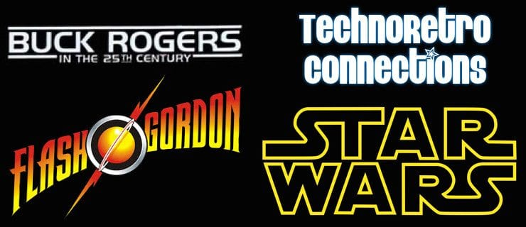 TechnoRetro Connections: Buck Rogers, Flash Gordon, and Star Wars