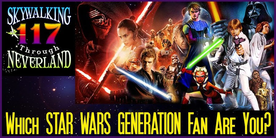 Skywalking Through Neverland #117: Which Star Wars Generation Fan Are You?