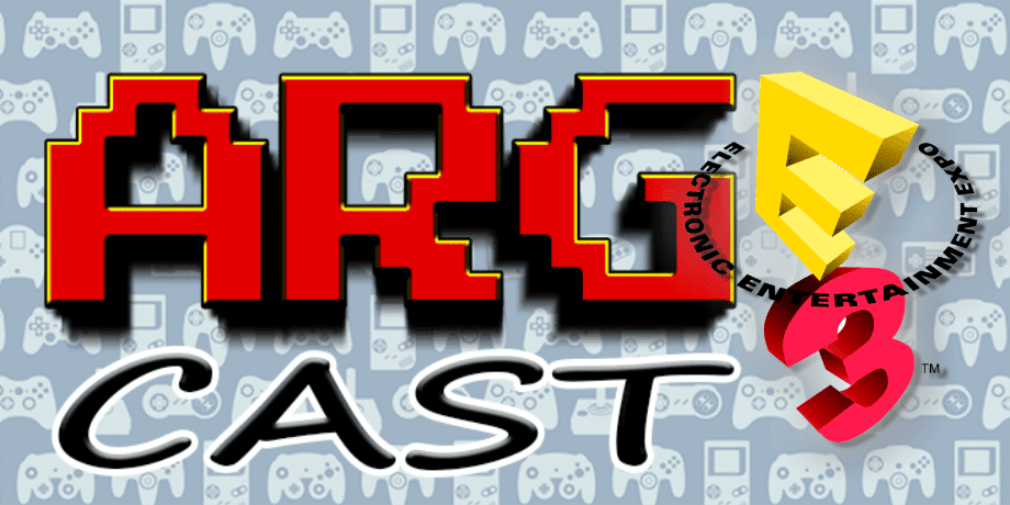 ARGcast #10: We are LITERALLY at E3 2016