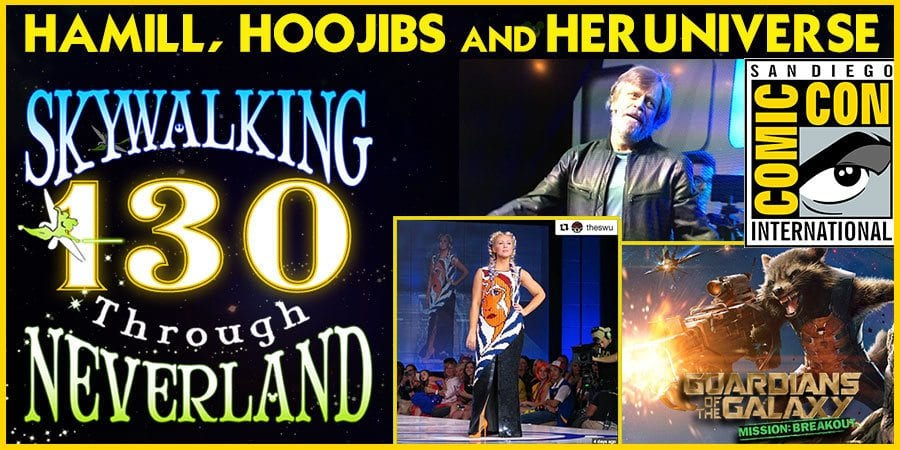 Skywalking Through Neverland #130: Hamill, Hoojibs and HerUniverse!