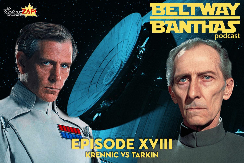 Beltway Banthas #18: Krennic vs Tarkin