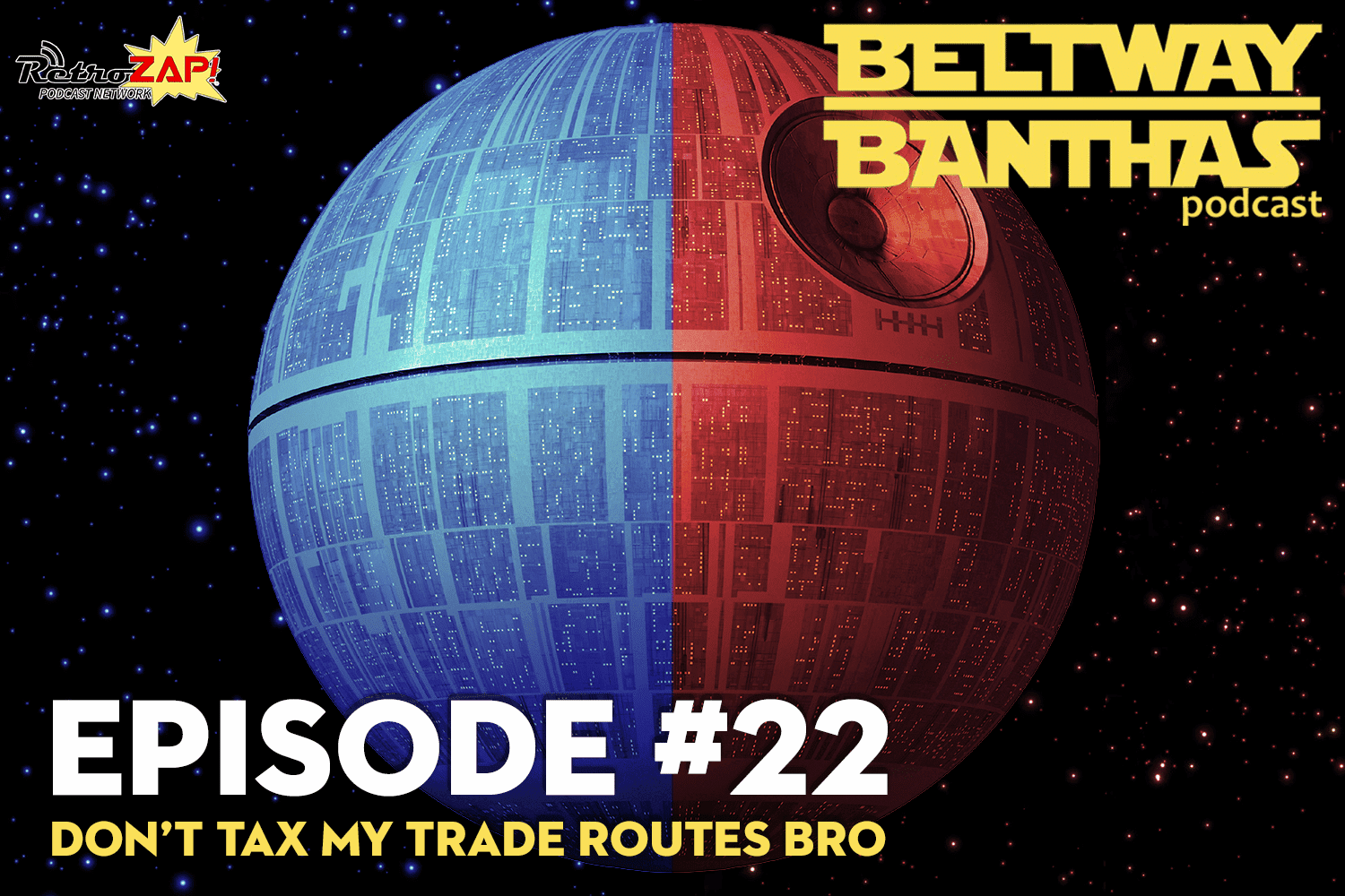 Beltway Banthas #22: Don't Tax My Trade Routes Bro