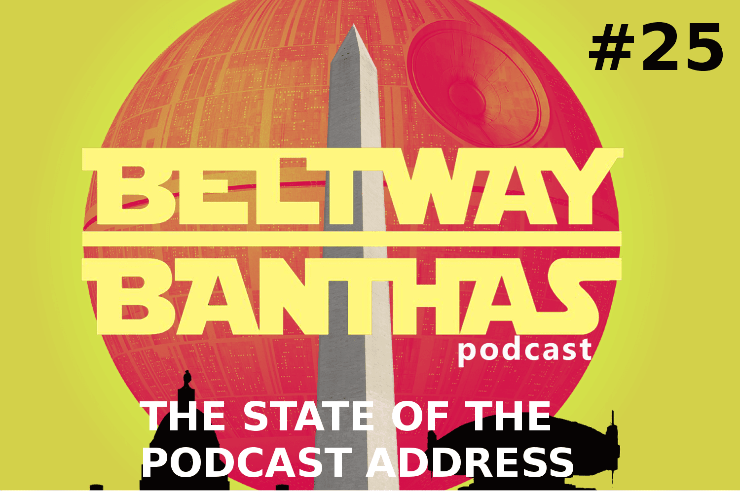 Beltway Banthas #25: The State of the Podcast Address