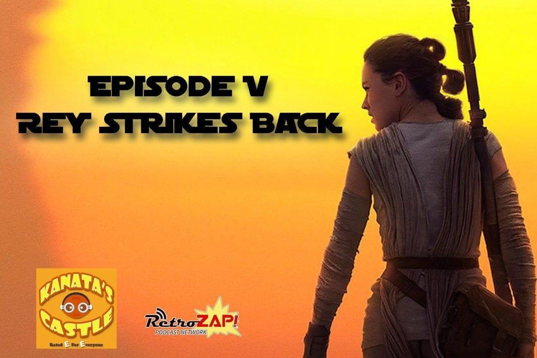 Episode 5 Rey Strikes Back