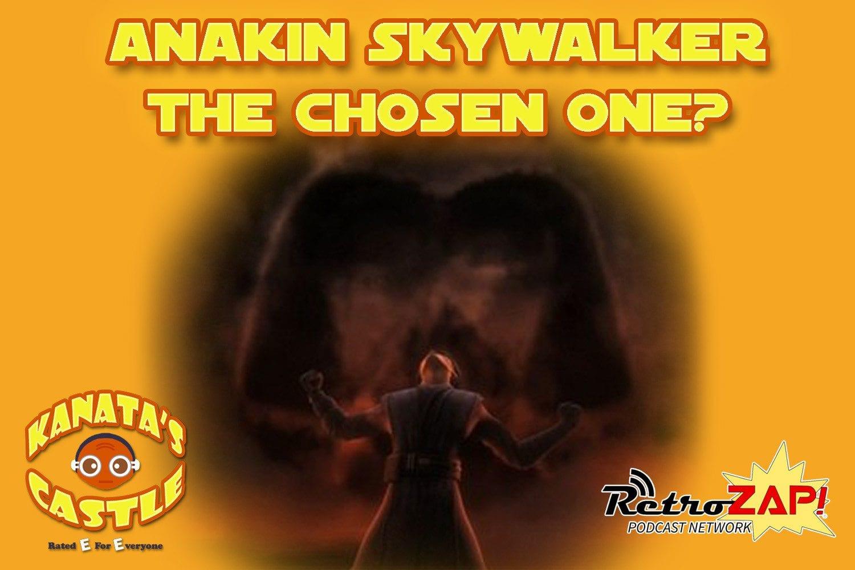 Kanata's Castle #10 Anakin Skywalker: The Chosen One?
