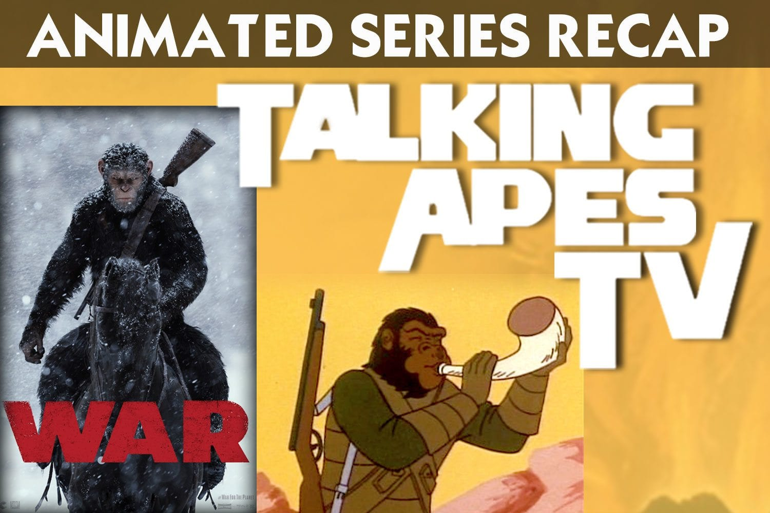 Talking Apes TV: Return to the Planet of the Apes Series Wrap-Up and WAR Review