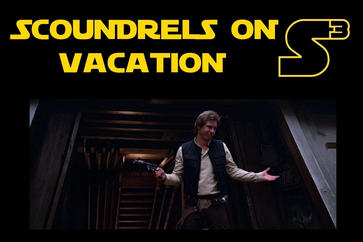 Starships, Sabers, and Scoundrels - Episode 32 - Scoundrels on Vaction Show Image