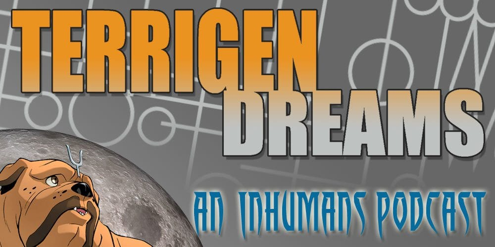 Terrigen Dreams: An Inhumans Podcast