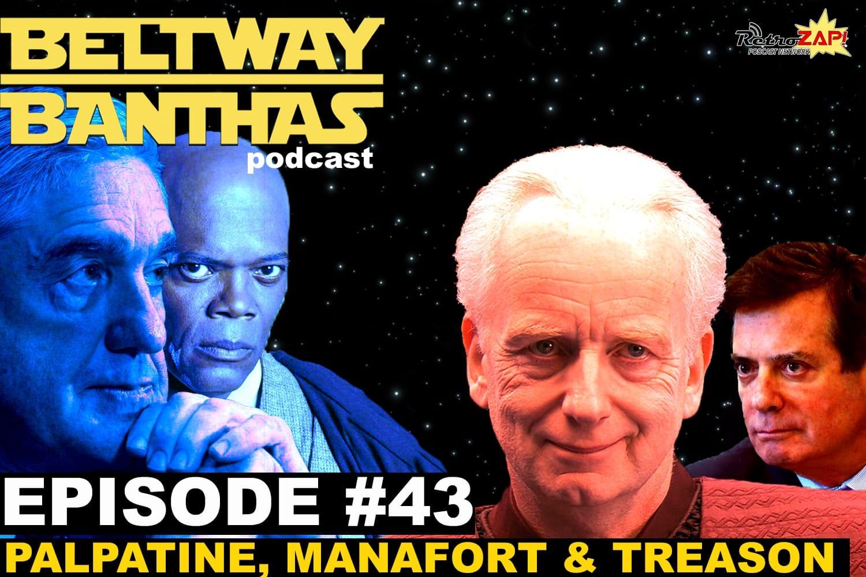 Beltway Banthas Episode #43: Palpatine, Manafort & Treason