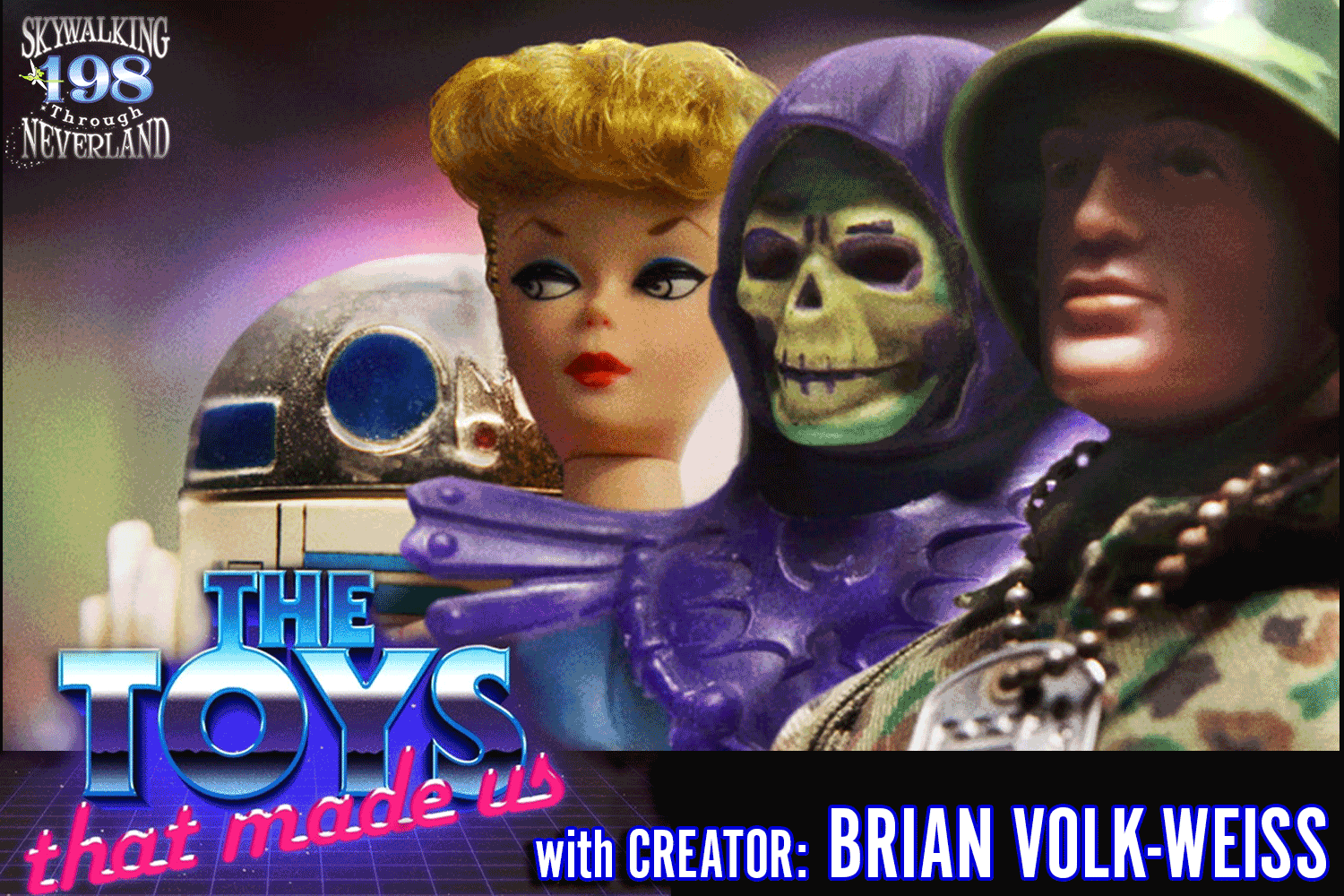 Skywalking Through Neverland #198: The Toys That Made Us!