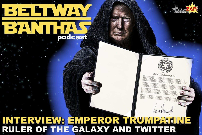 Beltway Banthas Interview: Emperor Trumpatine