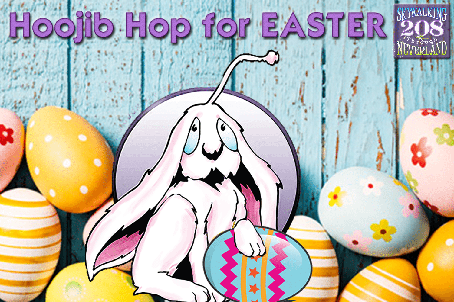 Skywalking Through Neverland #208: Hoojib Hop for Easter!