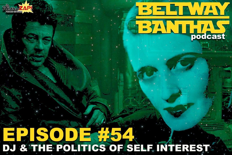 Beltway Banthas #54: DJ & The Politics of Self Interest