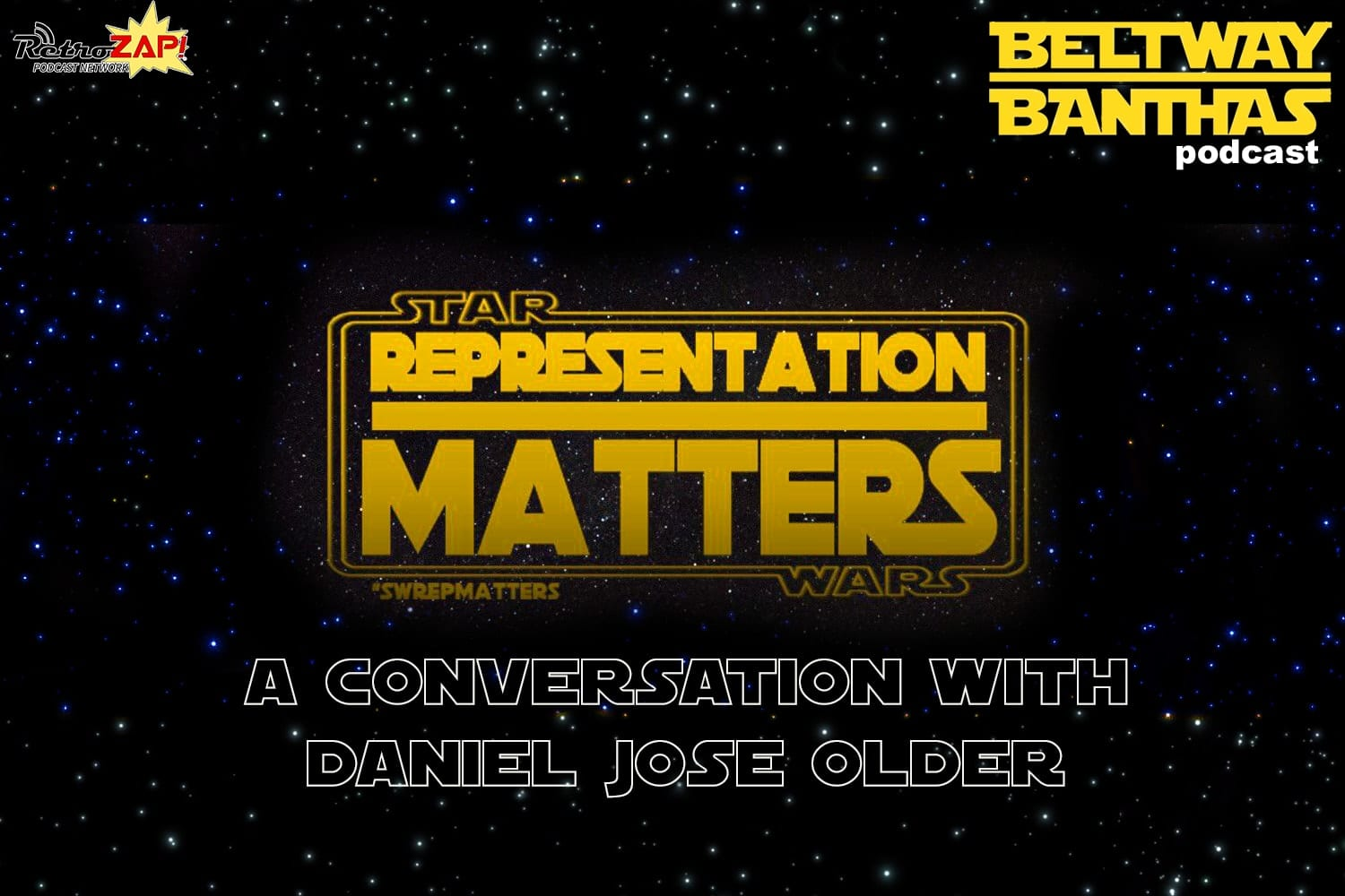 Beltway Banthas: Star Wars Representation Matters ft. Daniel Jose Older
