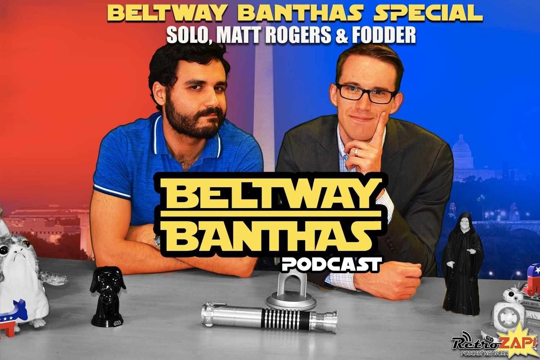 Beltway Banthas Special: Solo, Politidope, & Fodder