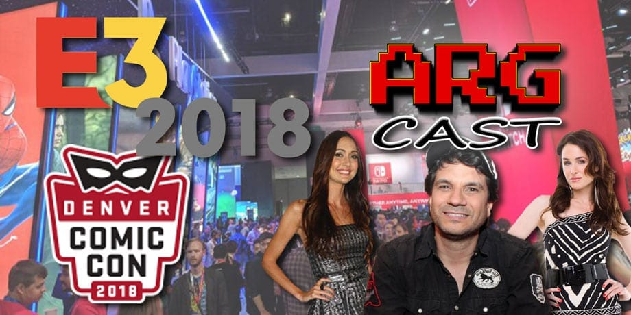 ARGcast #115: E3 2018 and Denver Comic Con Interviews