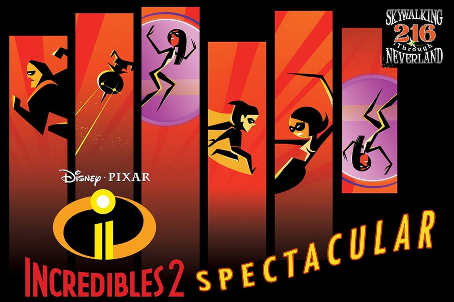 Skywalking Through Neverland #216: Incredibles 2 Spectacular