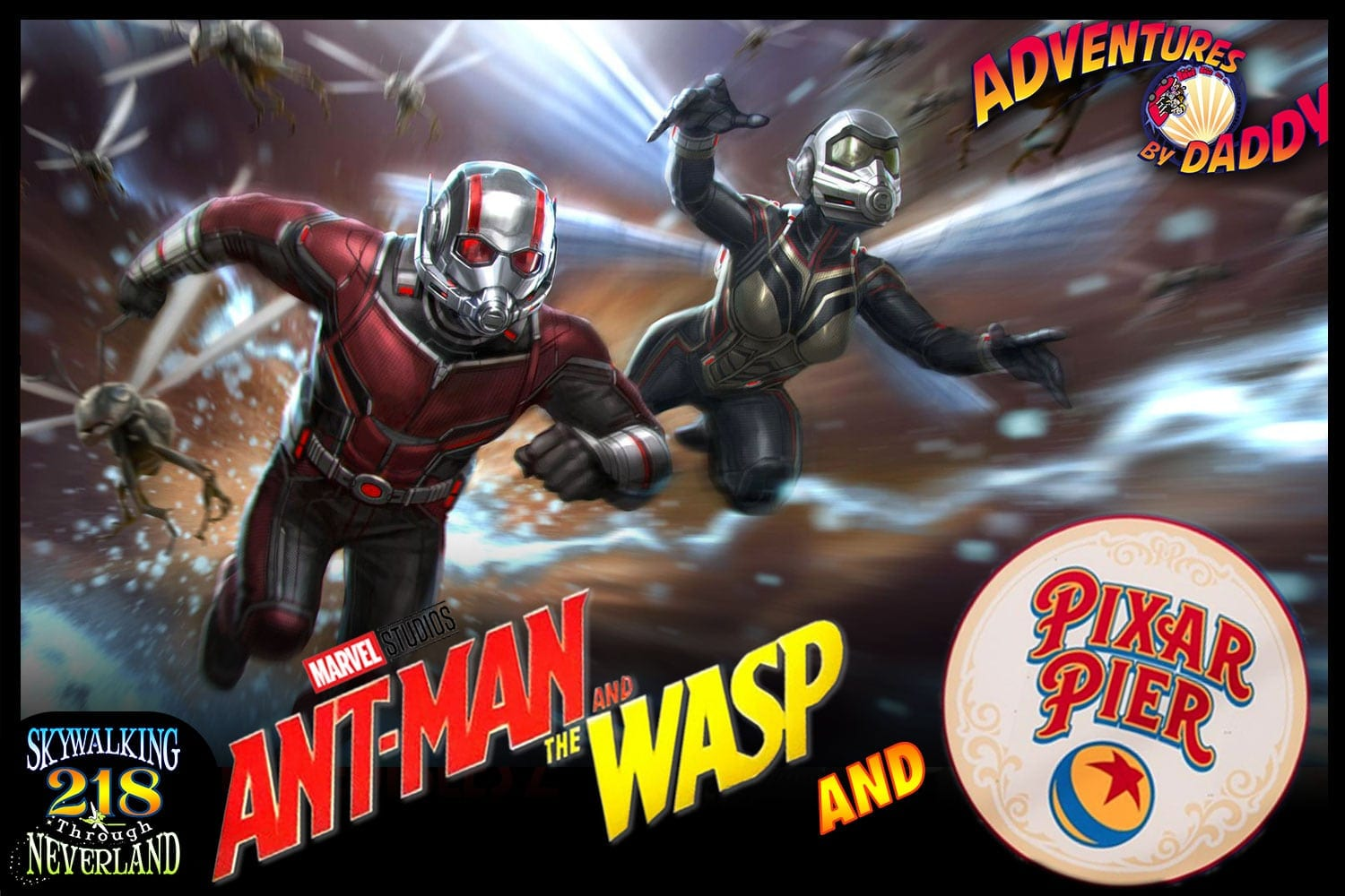 Skywalking Through Neverland #218: Ant-Man, Wasp and Pixar Pier!