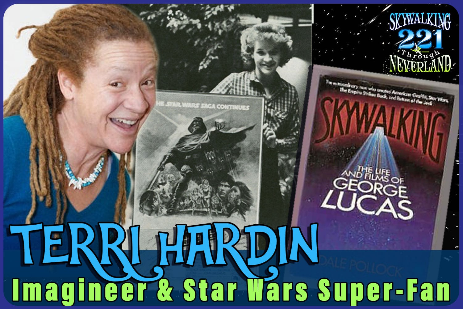 Skywalking Through Neverland #221: Terri Hardin - Imagineer & Star Wars Super-Fan - Part 1