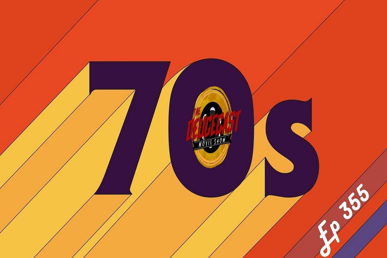 The Deucecast Movie Show 355: Groovy Groovy 1970s Movies