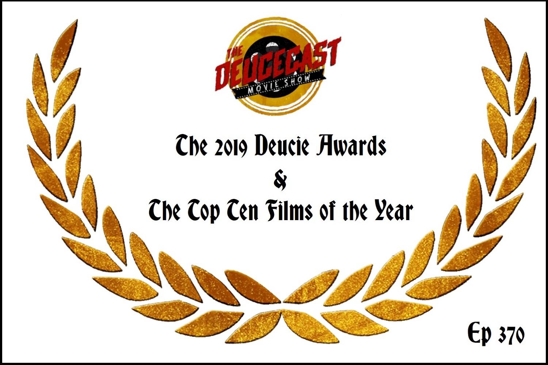 The Deucecast Movie Show #370: The 2019 Deucies & Top Ten of the Year