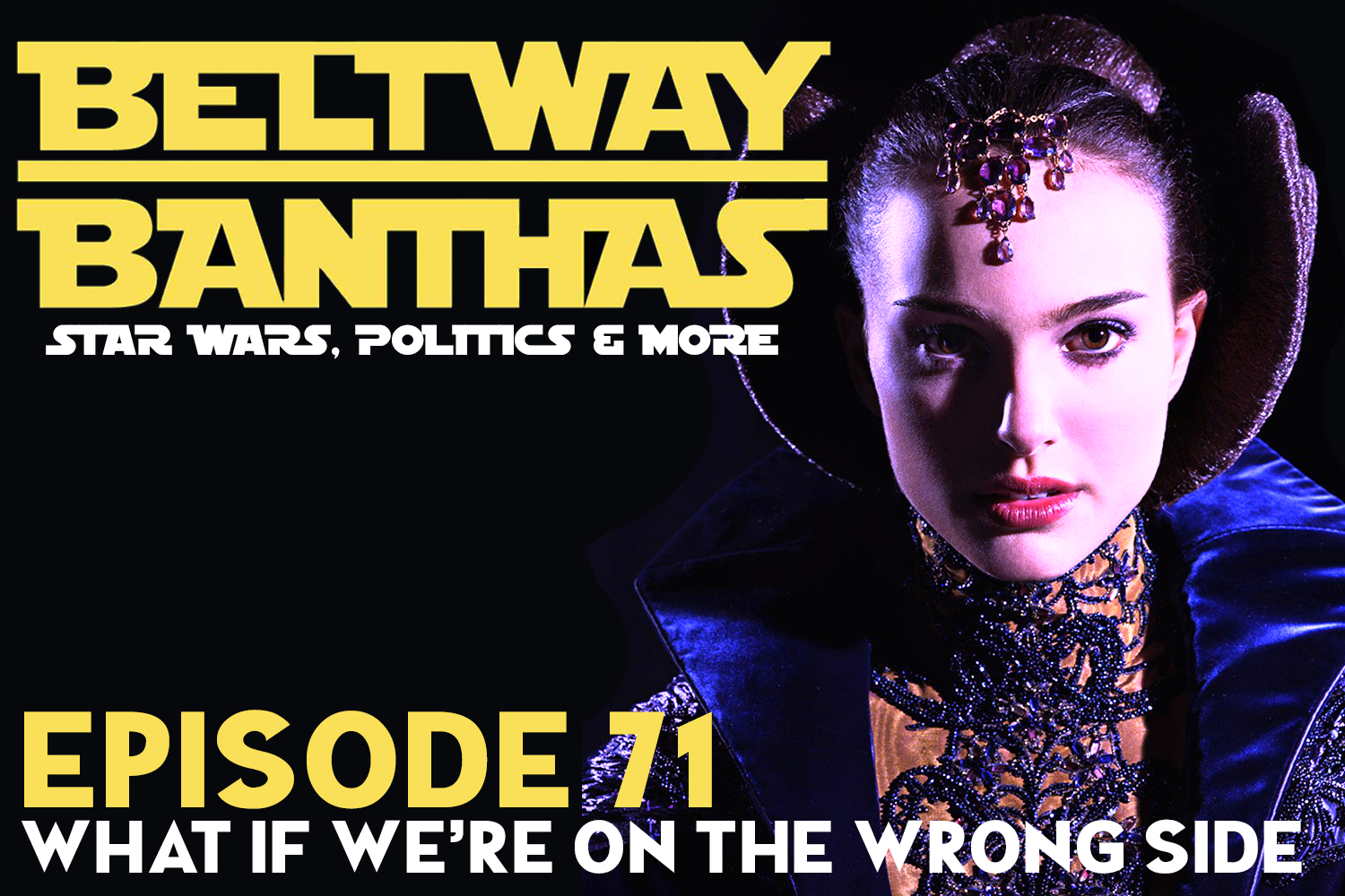 Beltway Banthas #71: What If We're On the Wrong Side