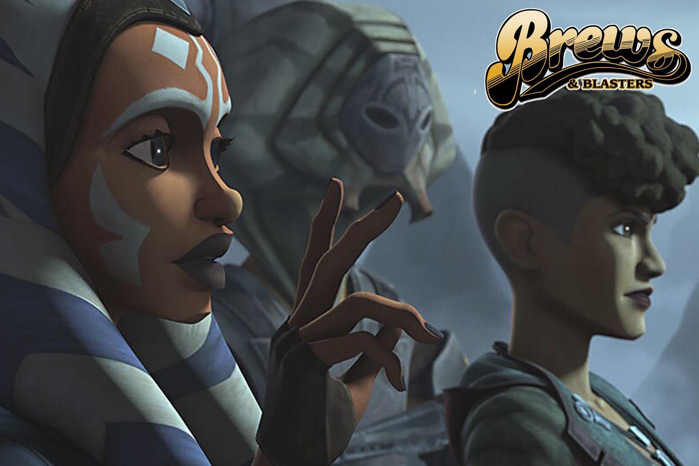Brews and Blasters 256: The Ahsoka Arc Part I