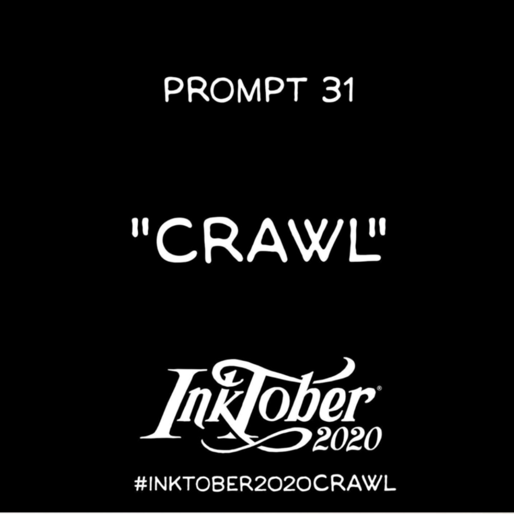 Inktober Day 31 Prompt, Crawl