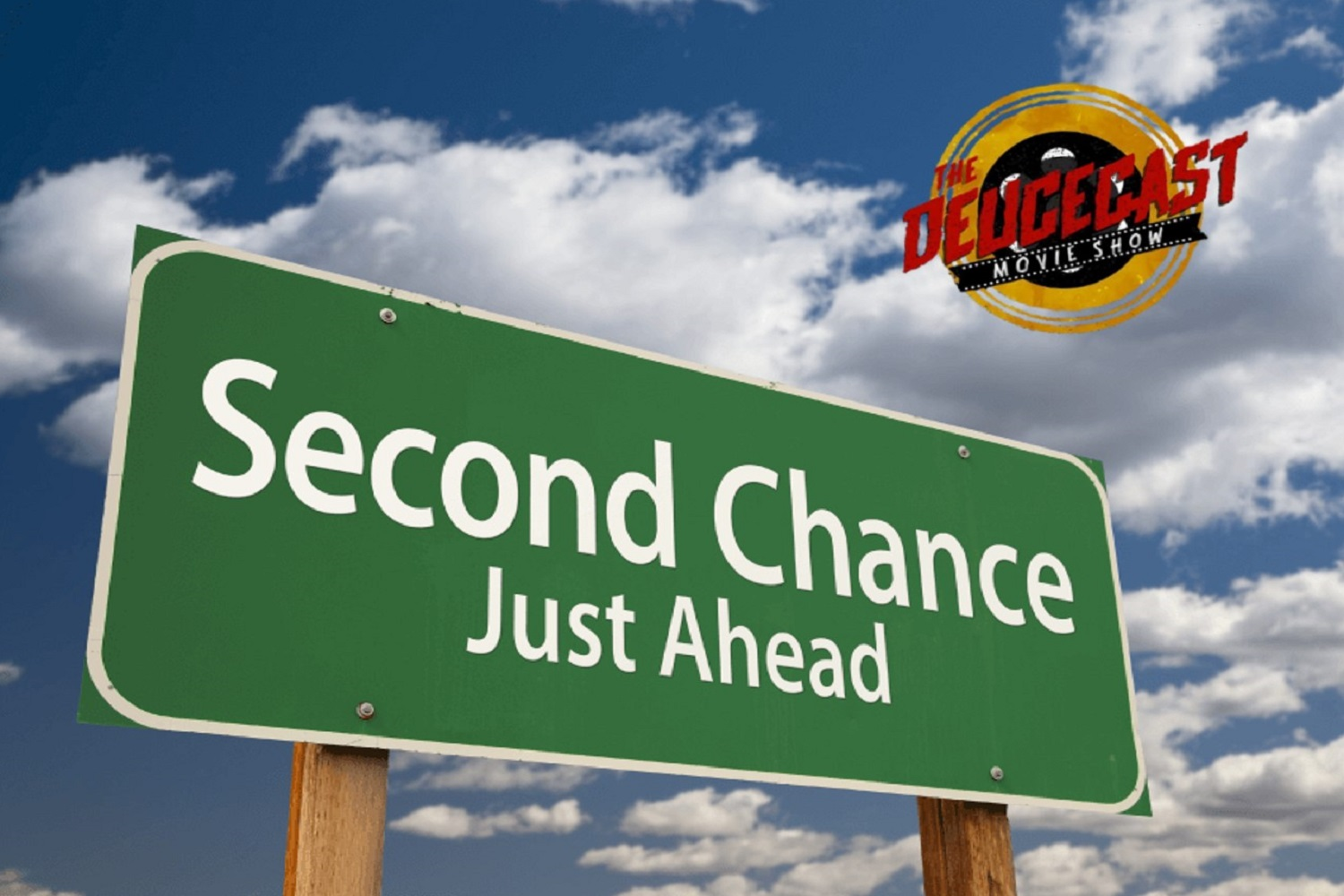The Deucecast Movie Show #454: Second Chance Movies