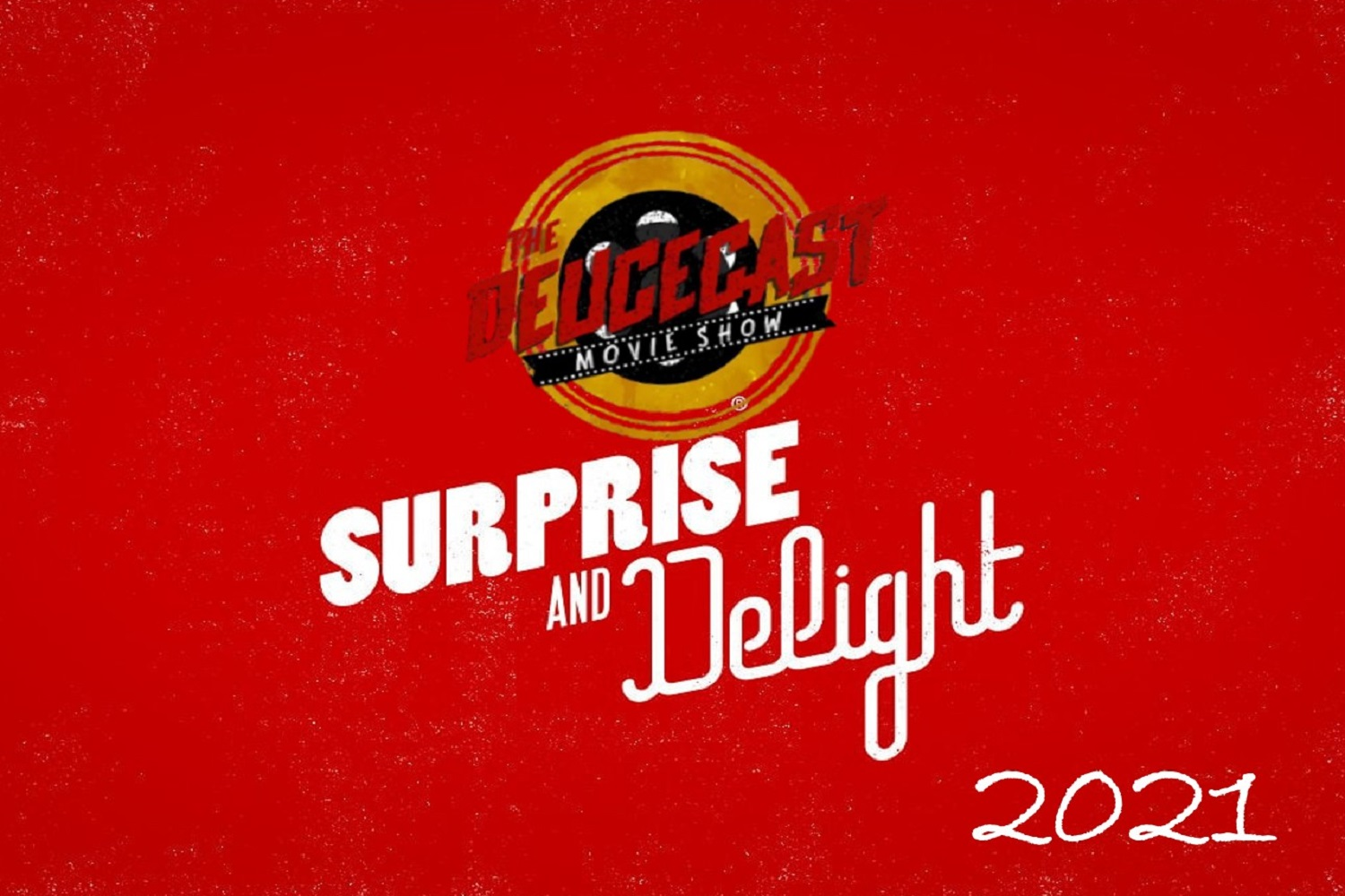 The Deucecast Movie Show #464: 2021 Surprise and Delights